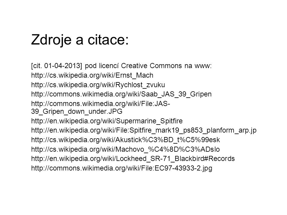 Zdroje a citace: [cit. 01-04-2013] pod licencí Creative Commons na www: http://cs.wikipedia.org/wiki/Ernst_Mach.